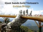 giant hands hold vietnam s golden bridge