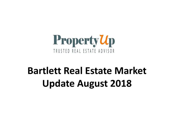 bartlett real estate market update august 2018 n.
