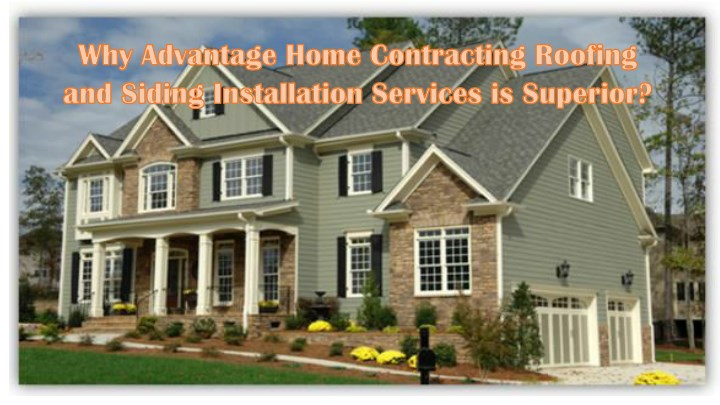 Why Advantage Home Contracting Roofing