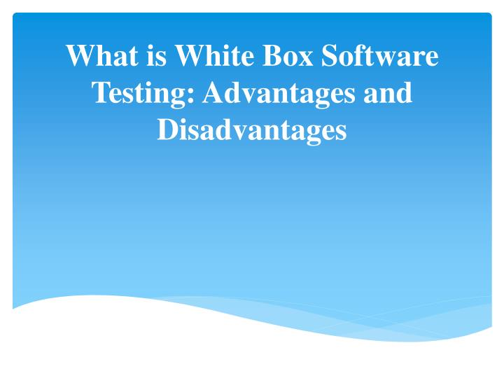 PPT - What is White Box Software Testing: Advantages and