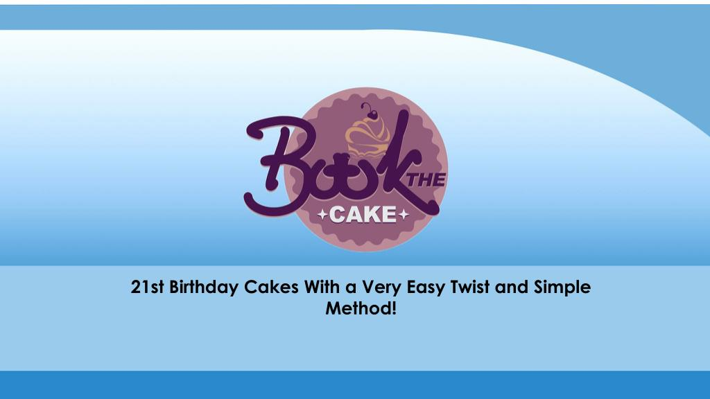 Stupendous Ppt 21St Birthday Cakes With A Very Easy Twist And Simple Method Birthday Cards Printable Inklcafe Filternl