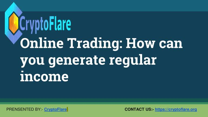 online trading how can you generate regular income n.