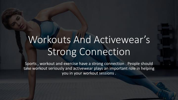 workouts and activewear s strong connection n.