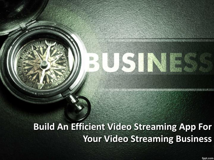 build an efficient video streaming app for your video streaming business n.