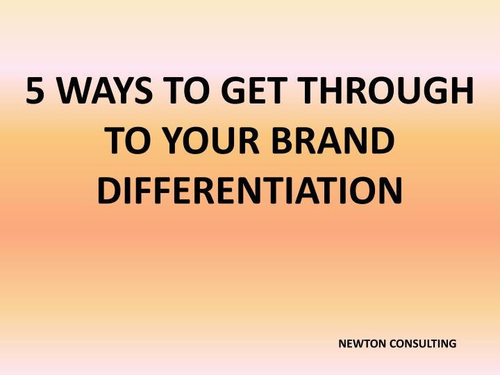 5 ways to get through to your brand differentiation n.