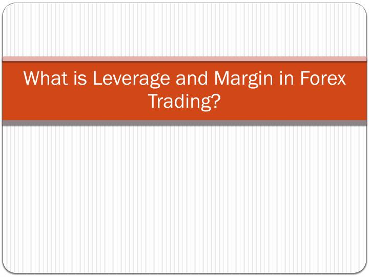 what is leverage and margin in forex trading n.