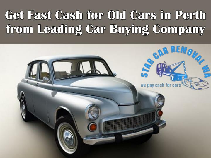 Ppt Get Fast Cash For Old Cars In Perth From Leading Car Buying