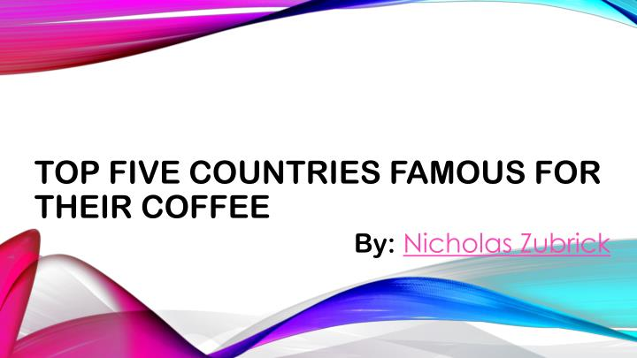 top five countries famous for their coffee n.