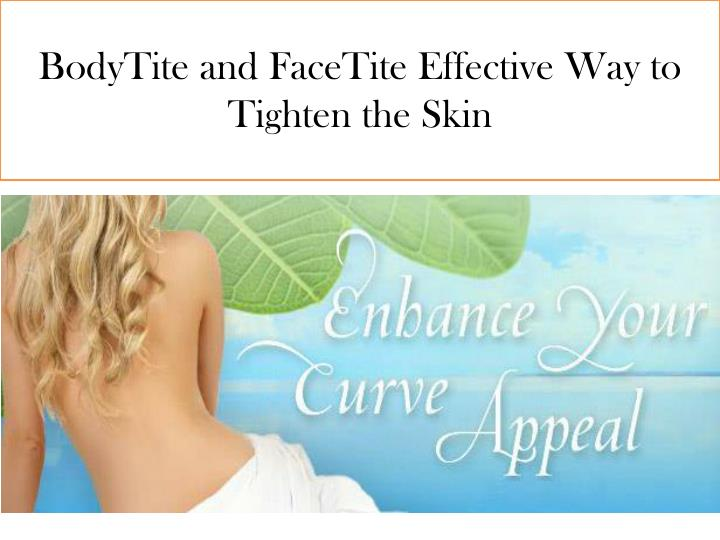 bodytite and facetite effective way to tighten the skin n.