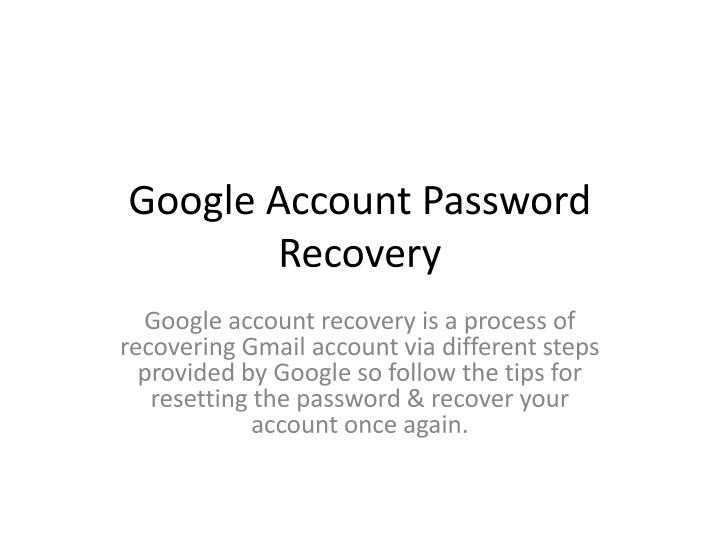 Ppt Google Account Recovery Steps Powerpoint Presentation Free Download Id 7977862