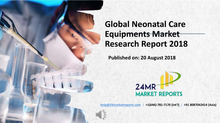 global neonatal care equipments market research report 2018 n.