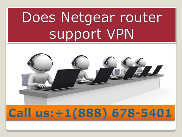 PPT - contact 888 678-5401 does netgear router support vpn