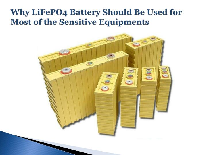 why lifepo4 battery should be used for most of the sensitive equipments n.
