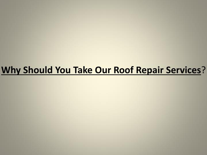 why should you take our roof repair services n.