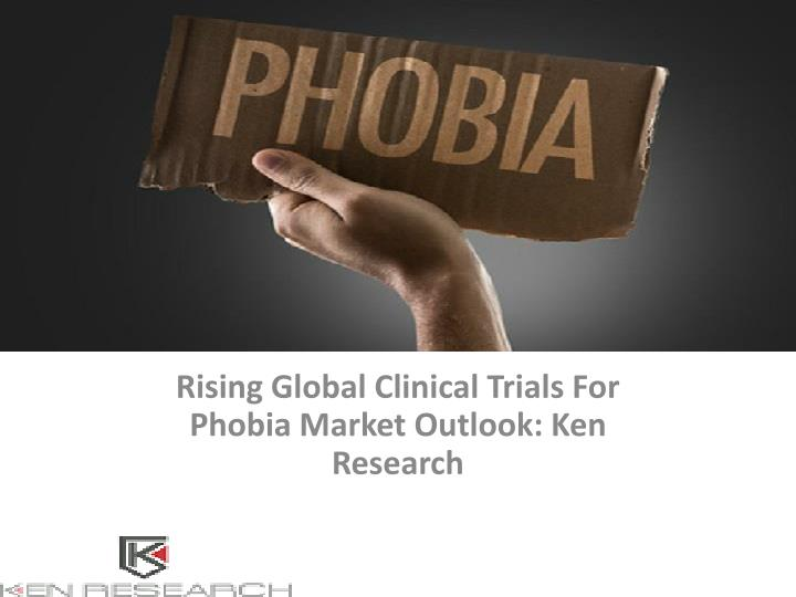rising global clinical trials for phobia market outlook ken research n.