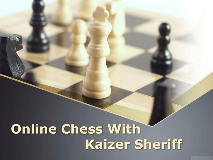 online chess with kaizer sheriff n.