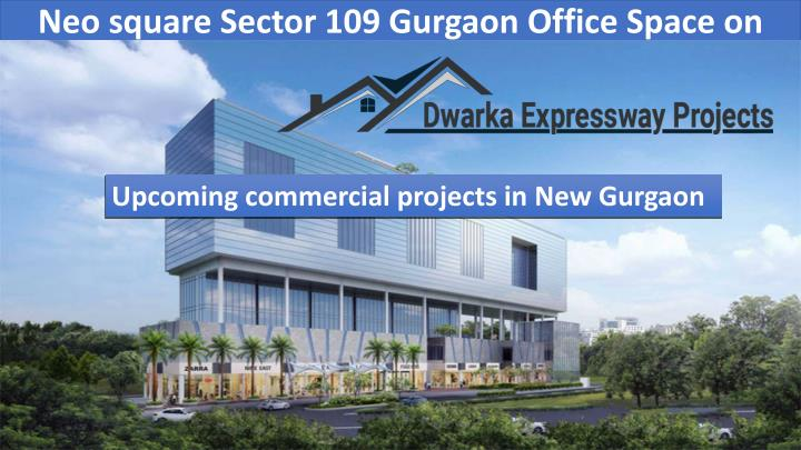 neo square sector 109 gurgaon office space on dwarka expressway n.