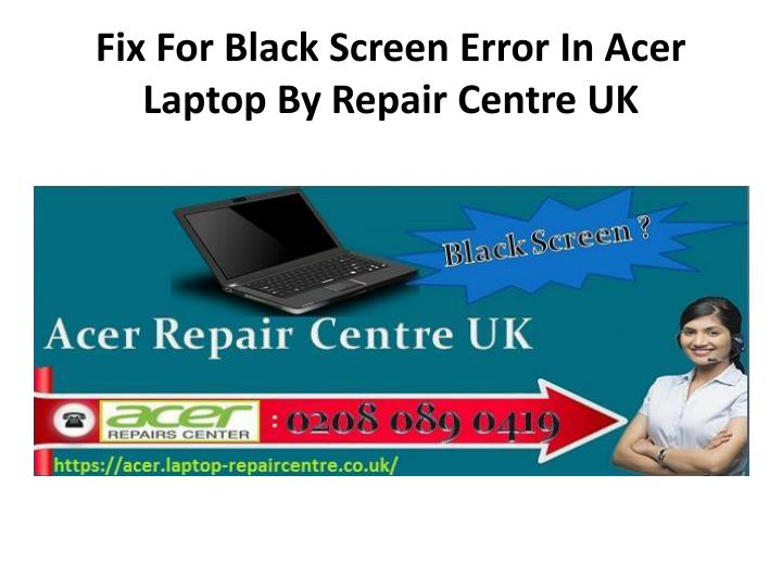 fix for black screen error in acer laptop by repair centre uk n.