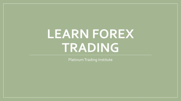 Learn Forex Trading Platinum Insute How To Get Started