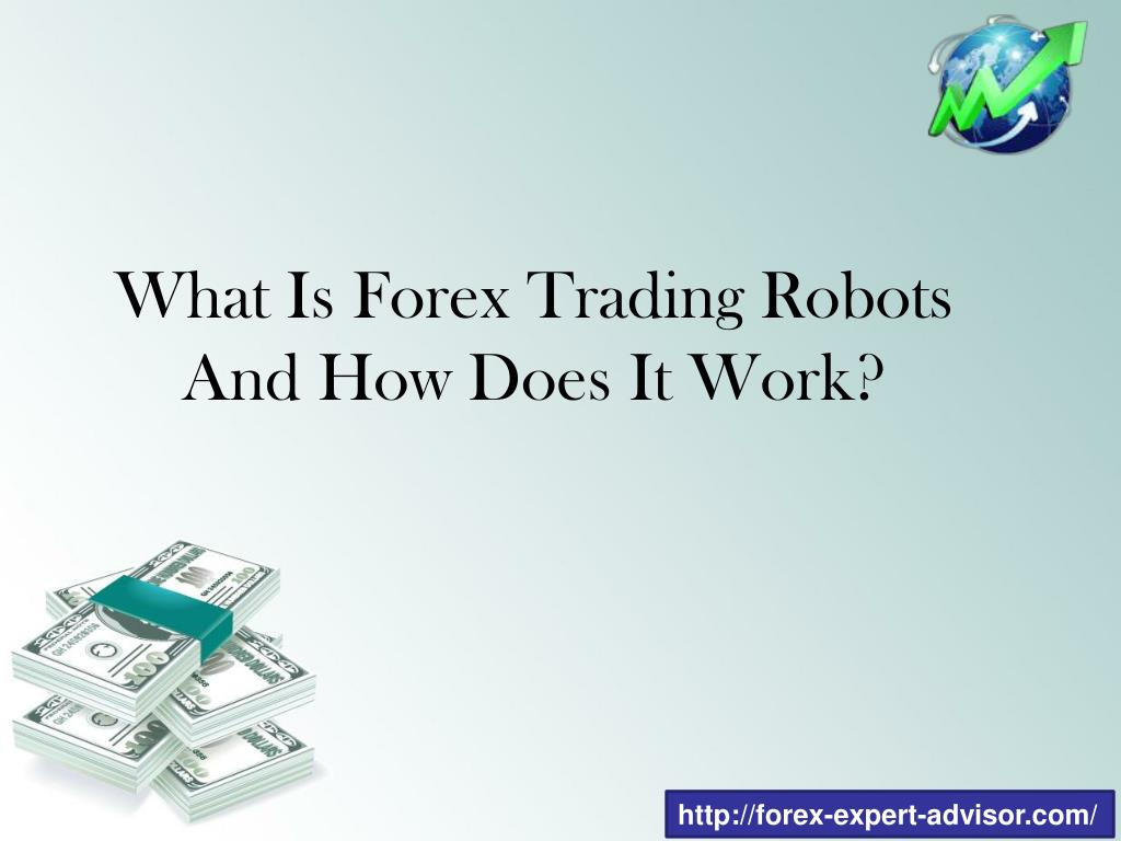 What Is Forex Trading Robots And How Does It Work Point Ppt Presentation