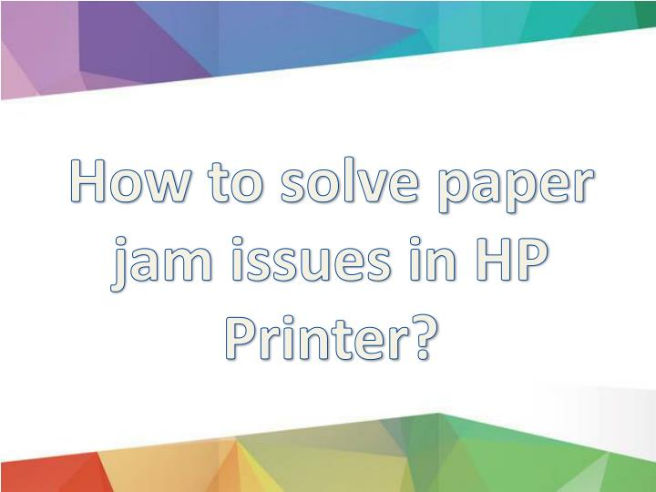 PPT - How to solve all paper jam issues in HP Printer
