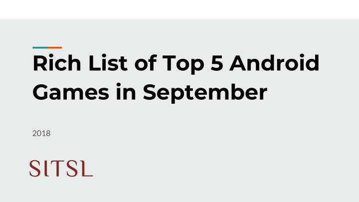 rich list of top 5 android games in september n.