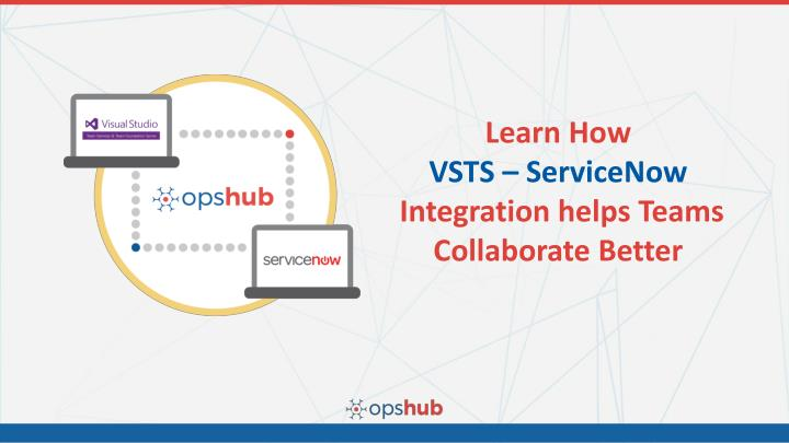 learn how vsts servicenow integration helps teams n.