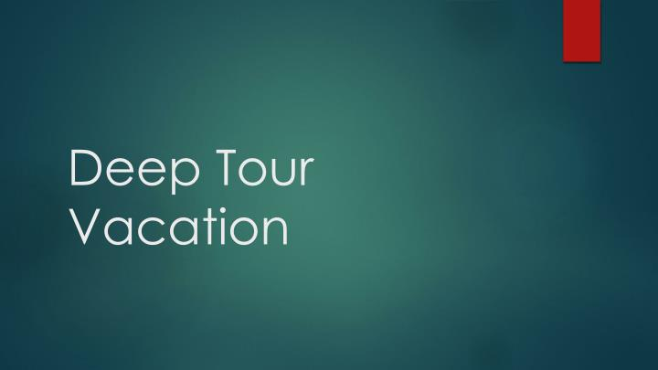 deep tour vacation n.
