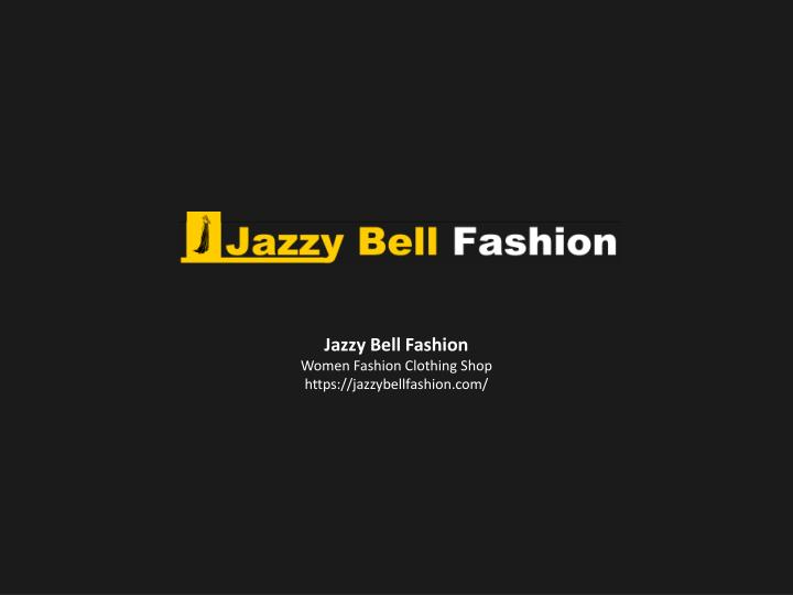 jazzy bell fashion women fashion clothing shop n.