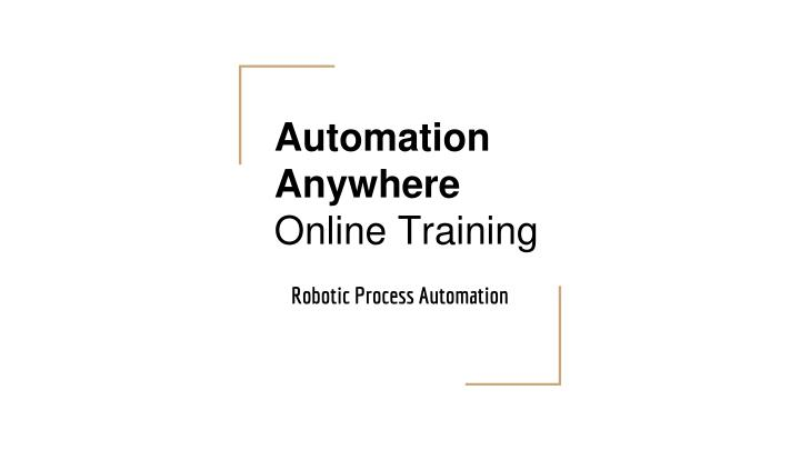 PPT - Automation Anywhere Online Training PowerPoint
