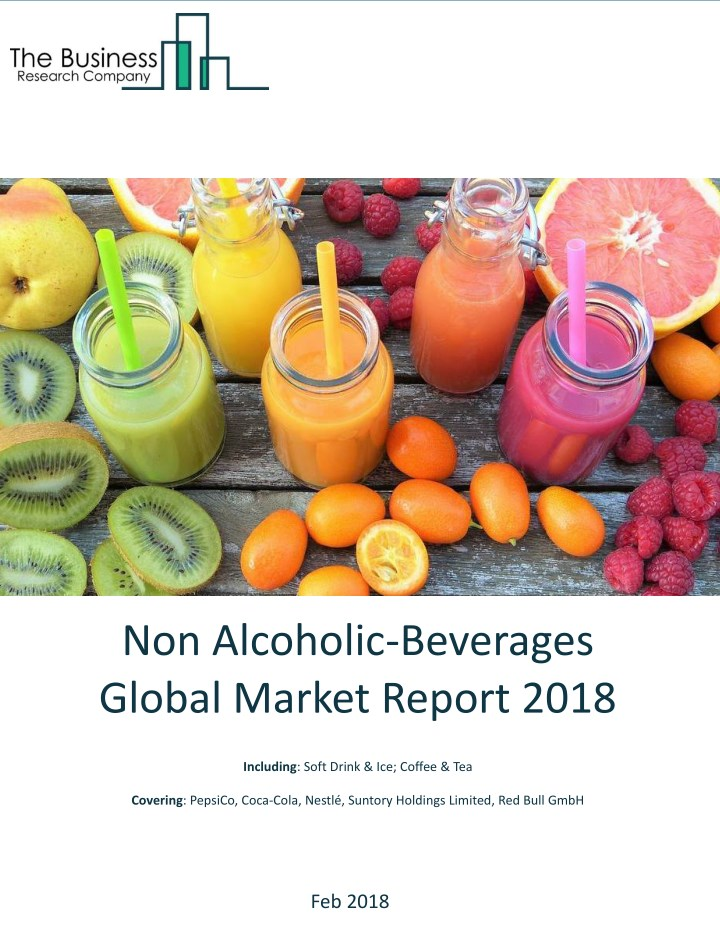 PPT - Non Alcoholic - Beverages Global Market Report 2018