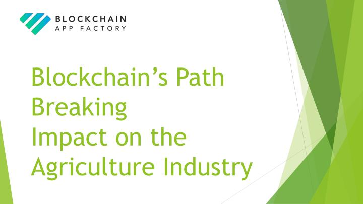 blockchain s p ath breaking impact on the agriculture industry n.