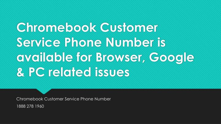 chromebook customer service phone number is available for browser google pc related issues n.