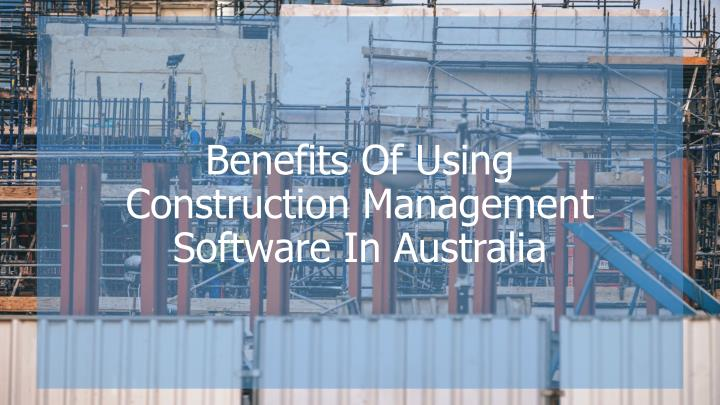 benefits of using construction management software in australia n.