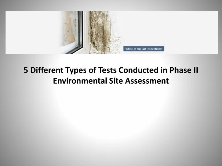 5 different types of tests conducted in phase ii environmental site assessment n.