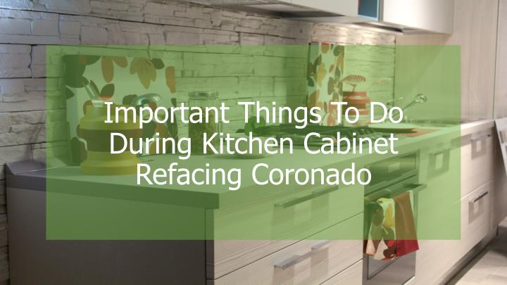 important things to do during kitchen cabinet refacing coronado n.