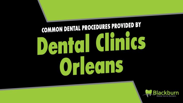 common dental procedures provided by dental clinics orleans n.