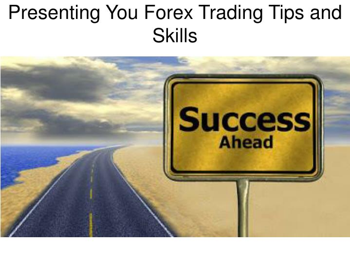 presenting you forex trading tips and skills n.