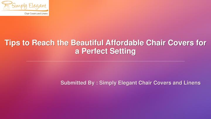 tips to reach the beautiful affordable chair covers for a perfect setting n.