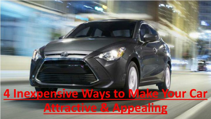 4 inexpensive ways to make your car attractive appealing n.