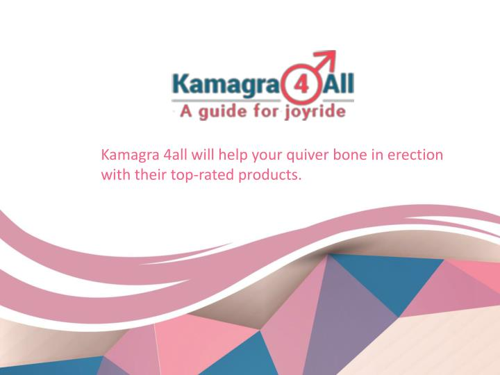 kamagra 4all will help your quiver bone n.