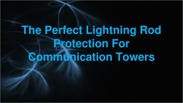 the perfect lightning rod protection for communication towers n.