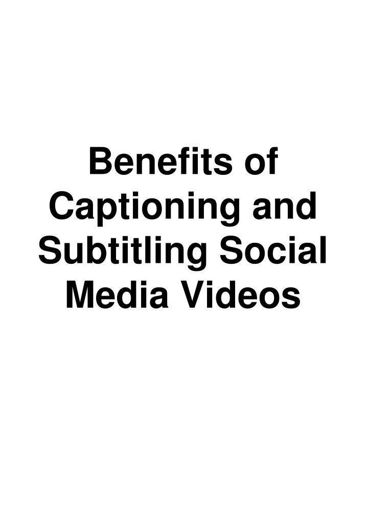 benefits of captioning and subtitling social media videos n.