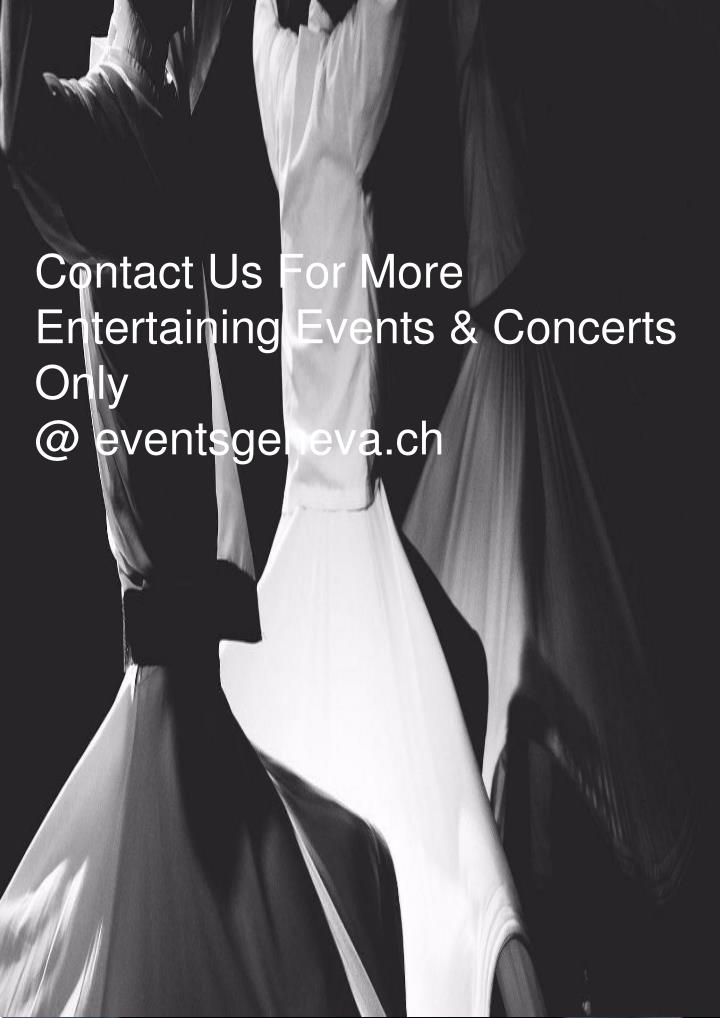 contact us for more entertaining events concerts only @ eventsgeneva ch n.