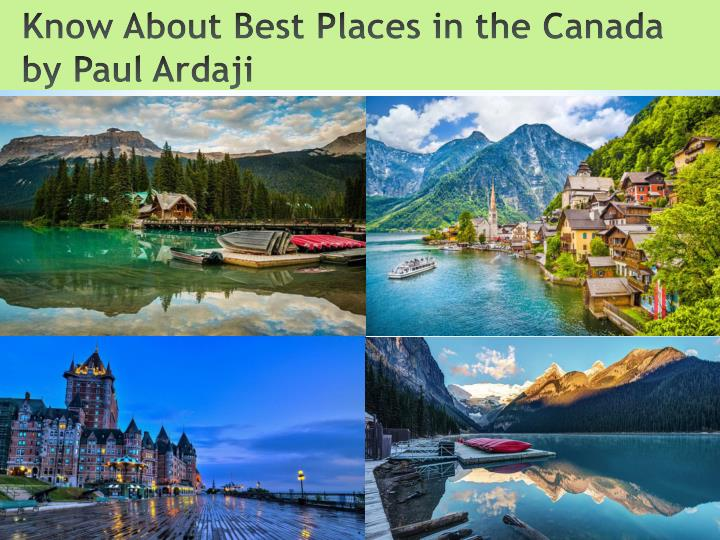 know about best places in the canada by paul ardaji n.