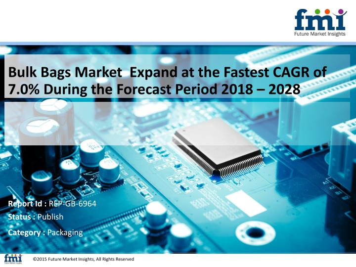 bulk bags market expand at the fastest cagr of 7 0 during the forecast period 2018 2028 n.