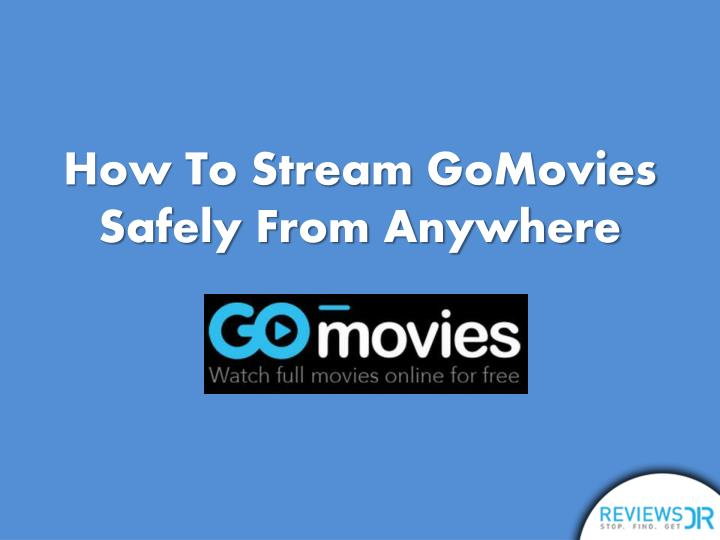 how to stream gomovies safely from anywhere n.