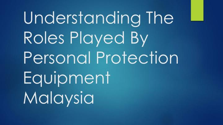 understanding the roles played by personal protection equipment malaysia n.