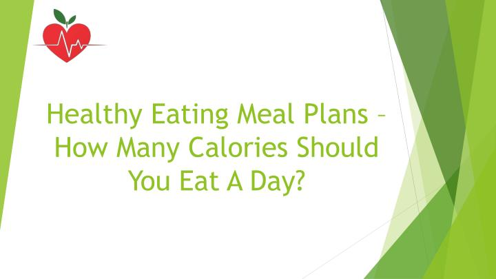 healthy eating meal plans how many calories should you eat a day n.