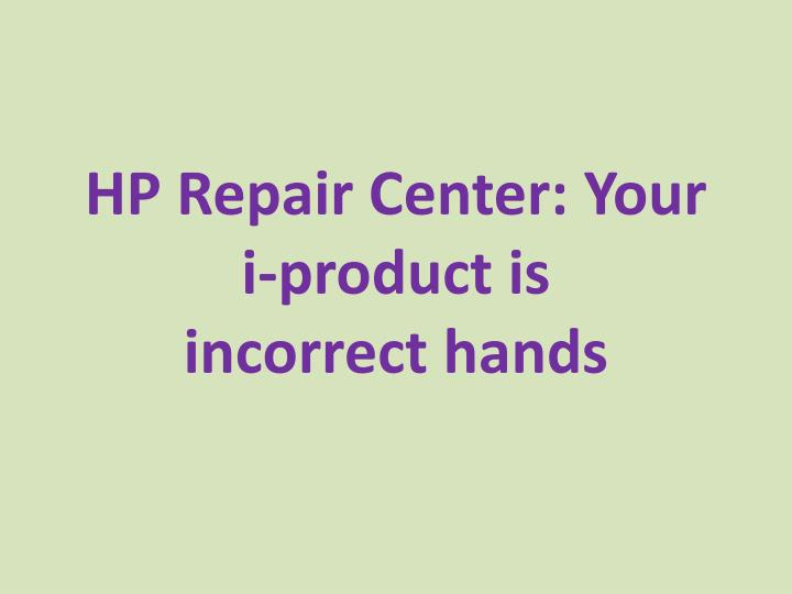 hp repair center your i product is incorrect hands n.